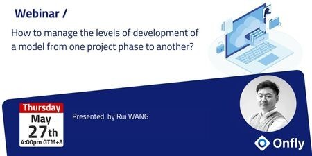 Webinar / How to manage the levels of development of a model from one project phase to another?
