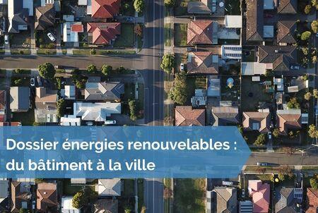 [Dossier énergies renouvelables] Edito : Les ENR en milieu urbain, comment changer d'échelle ?