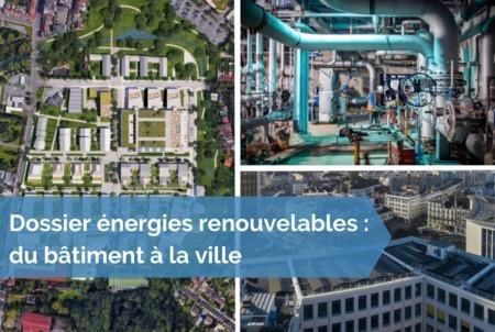[Dossier énergies renouvelables] Usages et diversité des énergies renouvelables : tour d'horizon