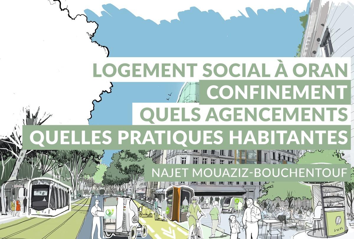 [Replay] #6 Le logement social à Oran durant le confinement. Quels agencements pour quelles pratiques habitantes? Observations et premières analyses.
