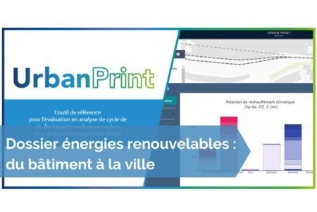 [Dossier énergies renouvelables] #31 - UrbanPrint, un outil d'ACV à l'échelle quartier qui permet la prise en compte des impacts des Énergies Renouvelables (EnR)