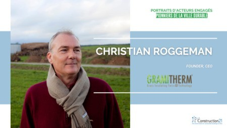 [Pionniers de la ville durable] Christian Roggeman, fondateur et CEO chez Gramitherm