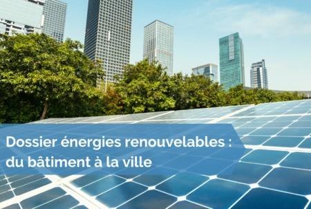 [Dossier énergies renouvelables] #9 - Les énergies renouvelables, un service intégré au bâtiment