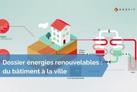 [Dossier énergies renouvelables] #21 - Quand la géothermie s'adapte à la rénovation des bâtiments en milieu urbain