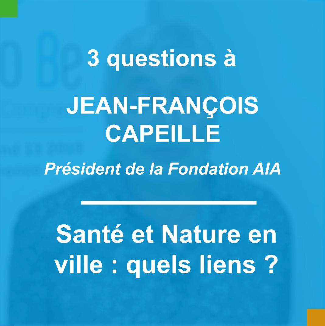 #15 Santé et Nature en ville : quels liens ? - Trois questions à Jean-François Capeille de la Fondation AIA