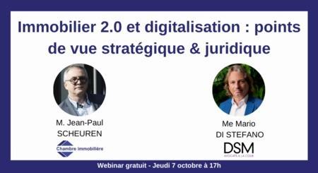 Webinar « Immobilier 2.0 et Digitalisation : points de vue stratégique & juridique » par M. Jean-Paul SCHEUREN (CIGDL) et Me Mario DI STEFANO (DSM) – Jeudi 7 octobre